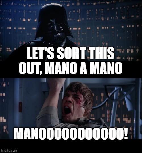 darth vader saying let's sort this out mano a mano and luke screaming manoooo. meme