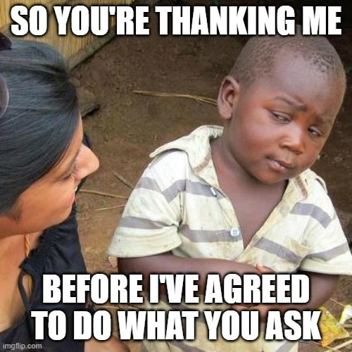so you're thanking before i've agreed to do what you ask. young boy giving confused look to adult woman meme